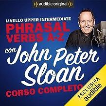 Corso d'Inglese - Livello Upper intermediate: Phrasal verbs A-Z con John Peter Sloan