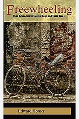 Freewheeling: Nine Adventurous Tales of Boys and Their Bikes Kindle Edition