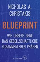 Blueprint – Wie unsere Gene das gesellschaftliche Zusammenleben prägen (German Edition)