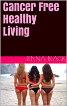 Cancer Free Healthy Living