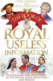 The Book of Royal Useless Information: A Funny and Irreverent Look at The British Royal Family Past and Present