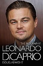 Leonardo DiCaprio - The Biography