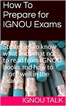 How To Prepare for IGNOU Exams: Strategies to know what and what not to read from IGNOU books and how to score well in the exams