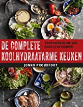 De complete koolhydraatarme keuken: Voor mensen die van goed eten houden (Dutch Edition)
