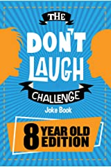 The Don't Laugh Challenge 8 Year Old Edition: The LOL Interactive Joke Book Contest Game for Boys and Girls Age 8 Kindle Edition
