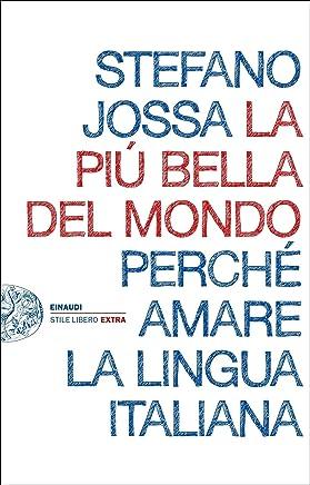 La più bella del mondo: Perché amare la lingua italiana (Einaudi. Stile libero extra)
