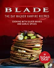 Blade: The Day Walker Vampire Recipes: Cooking with Silver Knives and Garlic Spices