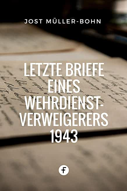 Letzte Briefe eines Wehrdienstverweigerers 1943 (2. Weltkrieg) (German Edition)