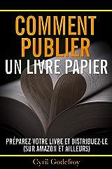 Comment publier un livre papier: Préparez votre livre et distribuez-le (sur Amazon et ailleurs) Format Kindle