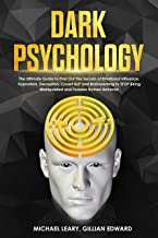 Dark Psychology: The Ultimate Guide to Find Out The Secrets of Emotional Influence, Hypnotism, Deception, Covert NLP and Brainwashing to STOP Being Manipulated ... and Foresee Human Behavior (English Edition)