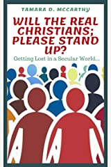 Will The Real Christians; Please Stand Up?: Getting Lost in a Secular World Kindle Edition