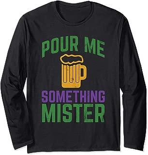 Funny Mardi Gras Shirt Pour Me Something Mister Long Sleeve