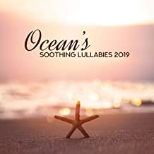 Ocean's Soothing Lullabies 2019: Collection of Soothing New Age Nature Music, Instrumental Songs with Ocean Sounds and White Noise, Full Calming Sounds, Rest, Relax, Sleep