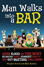 Man Walks into a Bar: Over 6,000 of the Most Hilarious Jokes, Funniest Insults and..