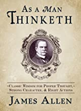 As a Man Thinketh: Classic Wisdom for Proper Thought, Strong Character, & Right Actions (English Edition)