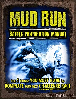 Mud Run Battle Preparation Manual: The 5 Things You Must Have to Dominate Your Next Challenge Race
