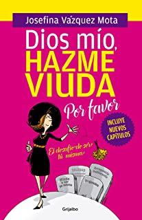 Dios mio hazme viuda por favor / God, Please Make Me a Widow (Spanish Edition)