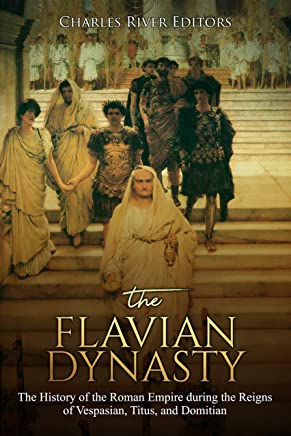 The Flavian Dynasty: The History of the Roman Empire during the Reigns of Vespasian, Titus, and Domitian (English Edition)