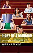 Diary of a Madman: Stories from the Mind of a Deranged Grad Student