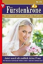 Fürstenkrone 170 – Adelsroman: Jetzt werd ich endlich deine Frau (German Edition)