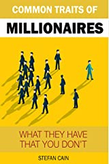 The Common Traits of Millionaires: What They Have That You Don't Kindle Edition