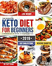 The Essential Keto Diet for Beginners #2019: 5-Ingredient Affordable, Quick & Easy Ketogenic Recipes | Lose Weight, Lower Cholesterol & Reverse Diabetes | 21-Day Keto Meal Plan PDF