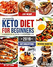 The Essential Keto Diet for Beginners #2019: 5-Ingredient Affordable, Quick & Easy Ketogenic Recipes | Lose Weight, Lower Cholesterol & Reverse Diabetes | 21-Day Keto Meal Plan