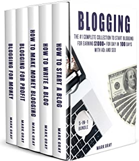 Blogging: 5-IN-1 Bundle - The Complete Collection to Start Blogging for Earning $1,000+ For Day in 100 Days with Ads & SEO (Advanced Online Marketing Strategies)