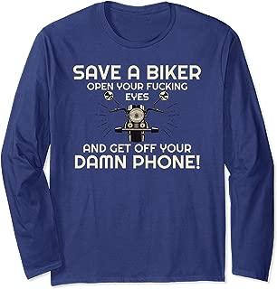 Save A Biker Open Your Fucking Eyes & Get Off The Damn Phone Long Sleeve T-Shirt