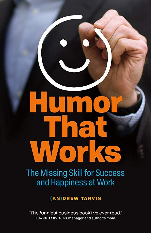 犬列挙する笑いHumor That Works: The Missing Skill for Success and Happiness at Work (English Edition)