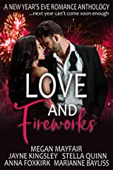 Love and Fireworks: A New Year's Eve Romance Anthology: ... because next year can't come soon enough Kindle Edition