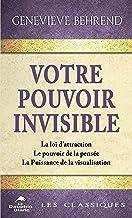 Votre pouvoir invisible: La loi d'attraction – Le pouvoir de la pensée – La Puissance de la visualisation (French Edition)