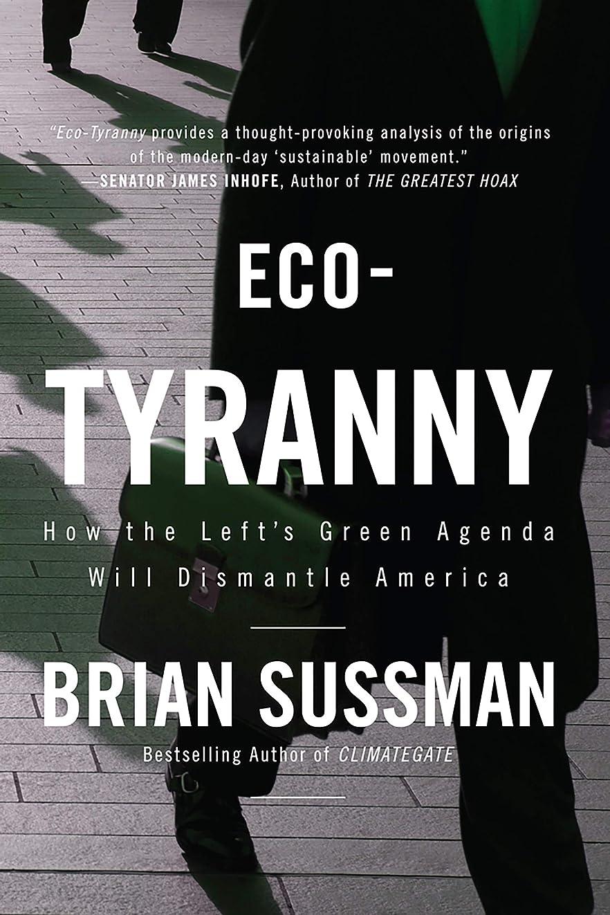 敬礼から聞く打撃Eco-Tyranny: How the Left's Green Agenda will Dismantle America (English Edition)