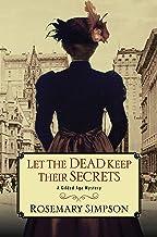 Let the Dead Keep Their Secrets (A Gilded Age Mystery Book 3)