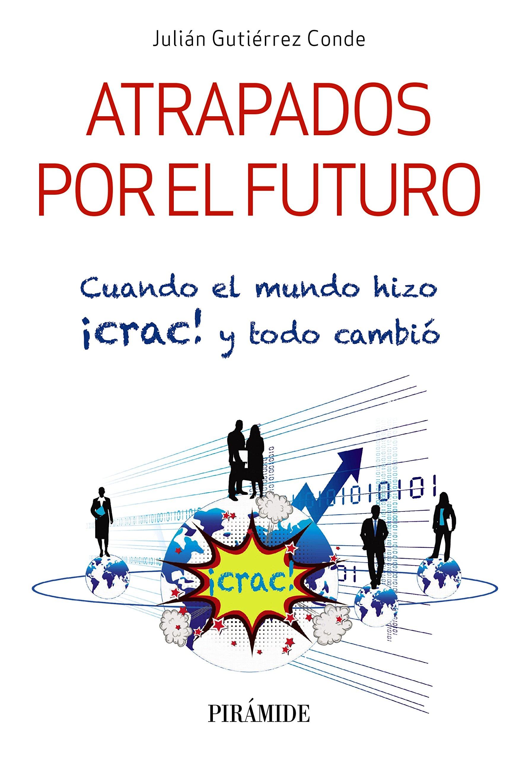 Atrapados por el futuro: Cuando el mundo hizo ¡crac! y todo cambió (Empresa y Gestión) (Spanish Edition)