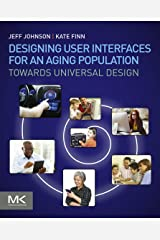 Designing User Interfaces for an Aging Population: Towards Universal Design Kindle Edition