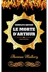 Le Morte D'Arthur - Complete Edition: By Thomas Mallory - Illustrated Kindle Edition