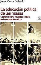 La educación política de las masas. Capital cultural y clases sociales en la Generación del 14 (Historia nº 1260)