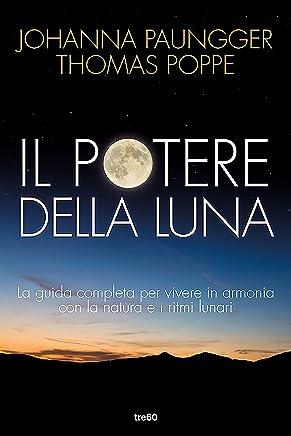 Il potere della luna: La guida completa per vivere in armonia con la natura e i ritmi lunari