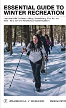 Essential Guide to Winter Recreation: Learn the Skills You Need―Hiking, Snowshoeing, First Aid, and More―for a Safe and Adventurous Season Outdoors