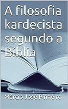 A filosofia kardecista segundo a Bíblia (Portuguese Edition)