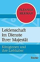 Leidenschaft im Dienste Ihrer Majestät: Königinnen und ihre Liebhaber (German Edition)