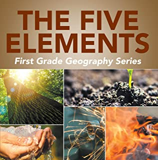 The Five Elements First Grade Geography Series: 1st Grade Books (Childrens How Things Work