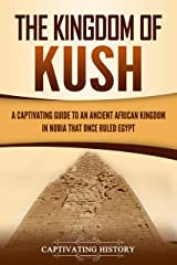The Kingdom of Kush: A Captivating Guide to an Ancient African Kingdom in Nubia That Once Ruled Egypt (English Edition) Format Kindle