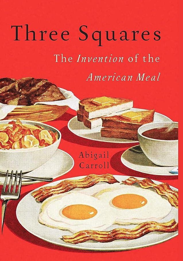 プランタードリル誓いThree Squares: The Invention of the American Meal (English Edition)