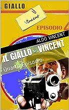 IL GIALLO - Vincent: Quarto Episodio (I GIALLI di Vincent Vol. 4) (Italian Edition)