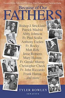Because of Our Fathers: Twenty-three Catholics Tell How Their Fathers Led Them to Christ