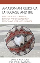 Amazonian Quichua Language and Life: Introduction to Grammar, Ecology, and Discourse from Pastaza and Upper Napo, Ecuador