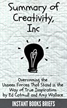Summary of Creativity, Inc: Overcoming the Unseen Forces That Stand in the Way of True Inspiration by Ed Catmull and Amy Wallace: Complete Summary and Key Concepts for each Chapter