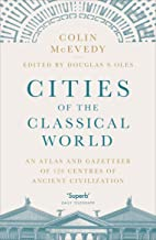 Cities of the Classical World: An Atlas and Gazetteer of 120